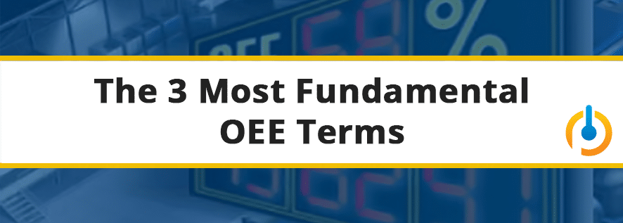 The 3 Most Fundamental OEE Terms